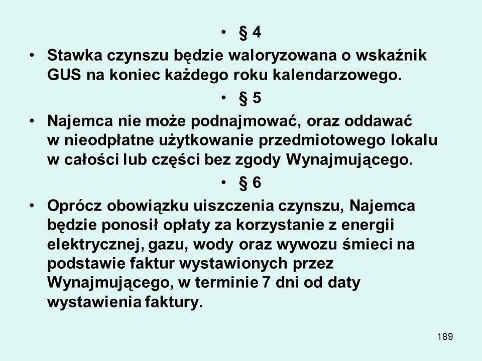 188 Czynsz najmu miesięcznie od dnia............ wynosi...............plus należny podatek VAT. Należne koszty energii elektrycznej, gazu, wody, kanal