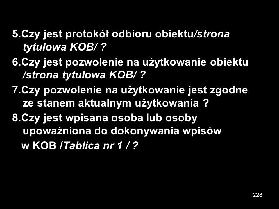 227 2.Czy jest data wydania – założenia i aktualny nr KOB /strona tytułowa KOB/ ? 3.Czy nazwa obiektu jest zgodna m.in. z ewidencją gruntów i budynków