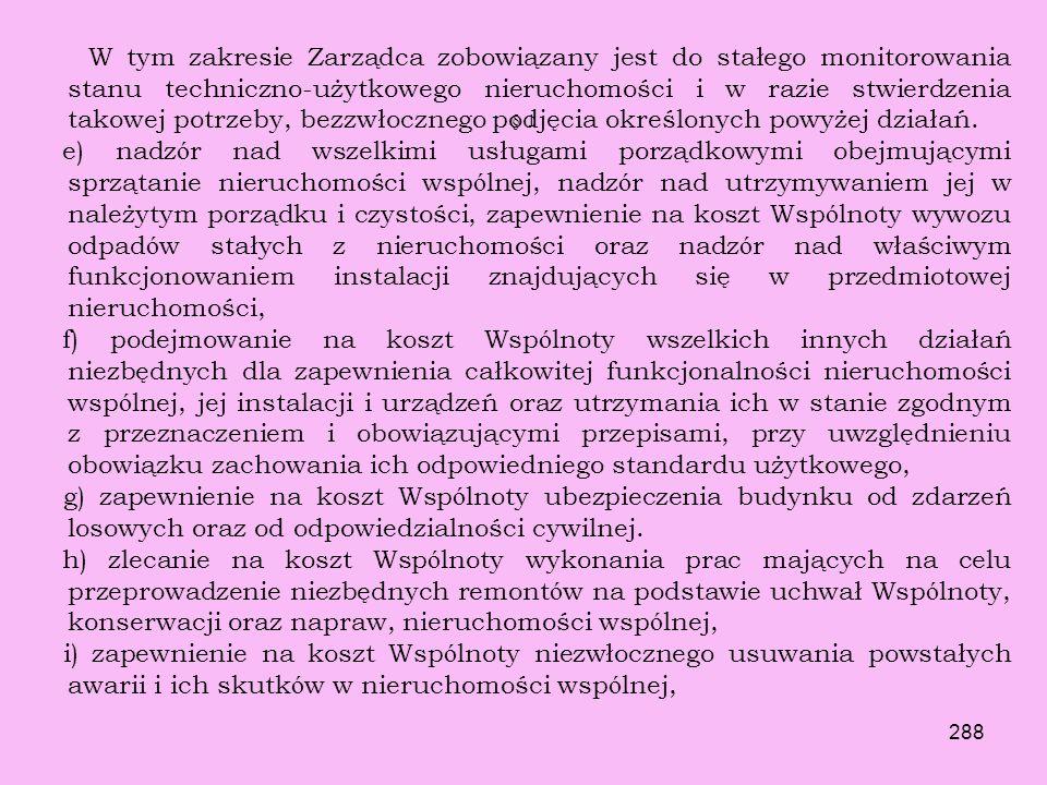 287 § 1 a) realizację na koszt Wspólnoty w drodze procesowej lub pozaprocesowej roszczeń służących Wspólnocie przeciwko Właścicielom lokali stanowiący