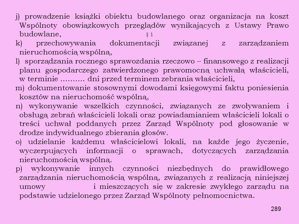 288 § 1 W tym zakresie Zarządca zobowiązany jest do stałego monitorowania stanu techniczno-użytkowego nieruchomości i w razie stwierdzenia takowej pot