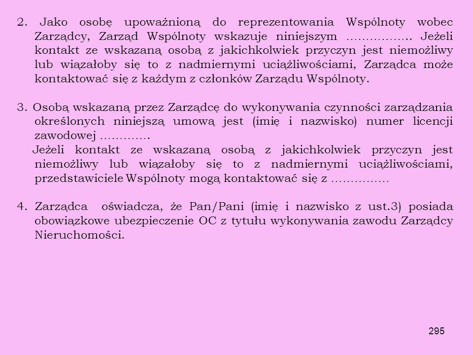 294 9. Wspólnota zobowiązana jest do posiadania rachunku bankowego, który służyć będzie gromadzeniu środków finansowych pochodzących z wpłat Właścicie