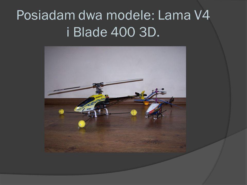 Posiadam dwa modele : Lama V4 i Blade 400 3D.
