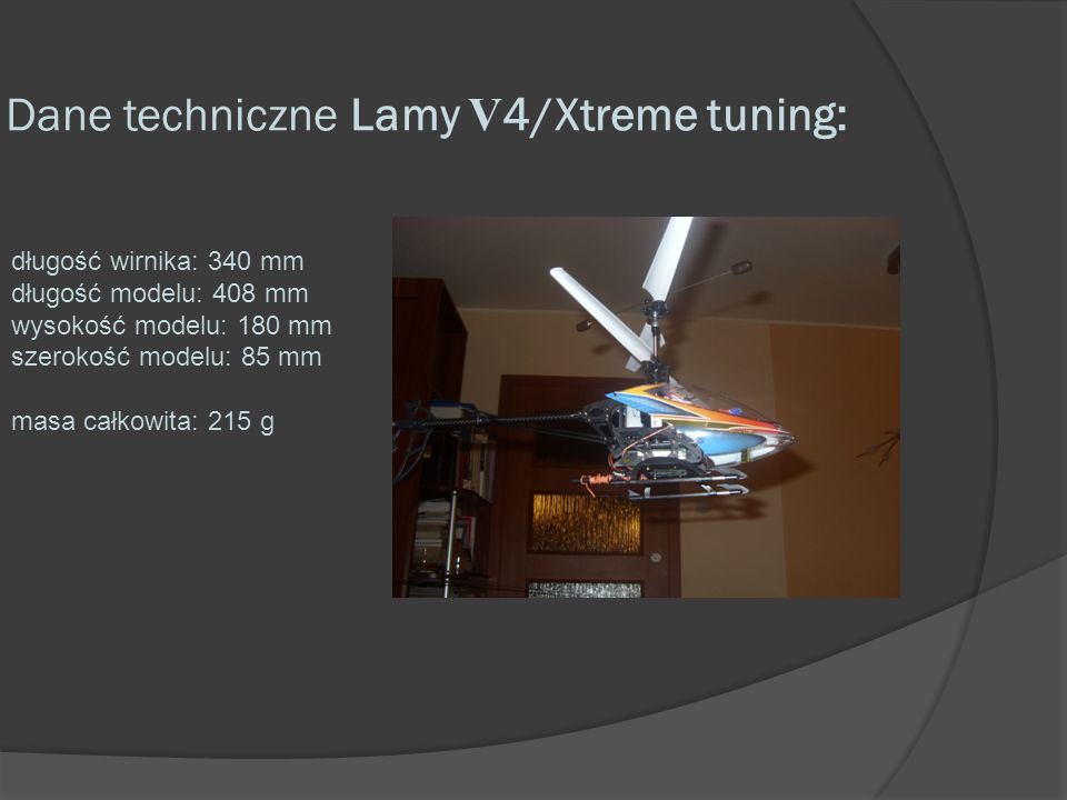 Dane techniczne Lamy V 4/Xtreme tuning: długość wirnika: 340 mm długość modelu: 408 mm wysokość modelu: 180 mm szerokość modelu: 85 mm masa całkowita: