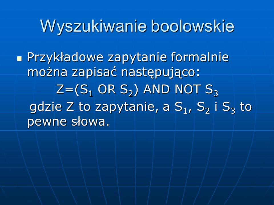 Wyszukiwanie boolowskie Przykładowe zapytanie formalnie można zapisać następująco: Przykładowe zapytanie formalnie można zapisać następująco: Z=(S 1 O