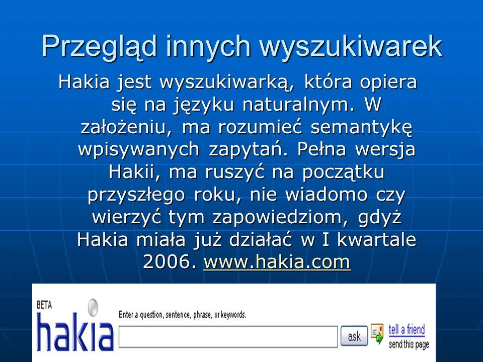 Przegląd innych wyszukiwarek Hakia jest wyszukiwarką, która opiera się na języku naturalnym. W założeniu, ma rozumieć semantykę wpisywanych zapytań. P