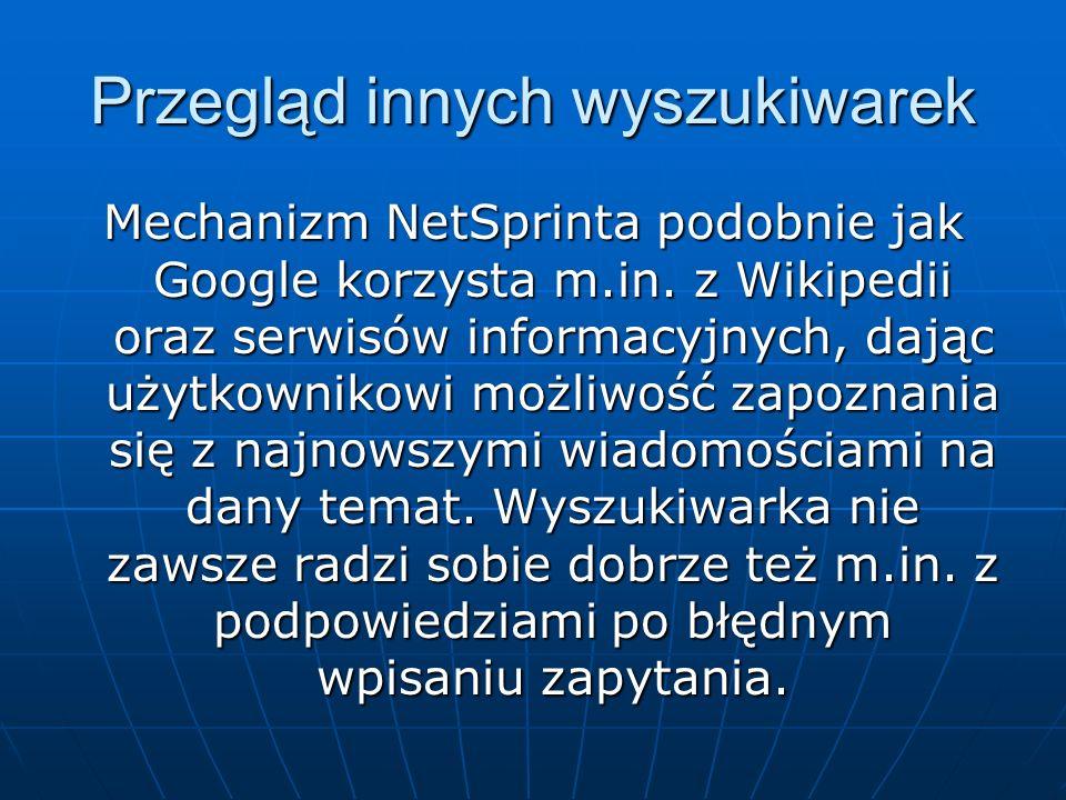 Przegląd innych wyszukiwarek Mechanizm NetSprinta podobnie jak Google korzysta m.in. z Wikipedii oraz serwisów informacyjnych, dając użytkownikowi moż