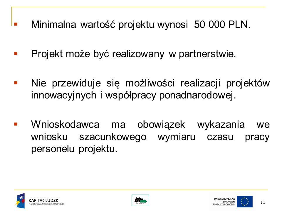 11 Minimalna wartość projektu wynosi 50 000 PLN.Projekt może być realizowany w partnerstwie.