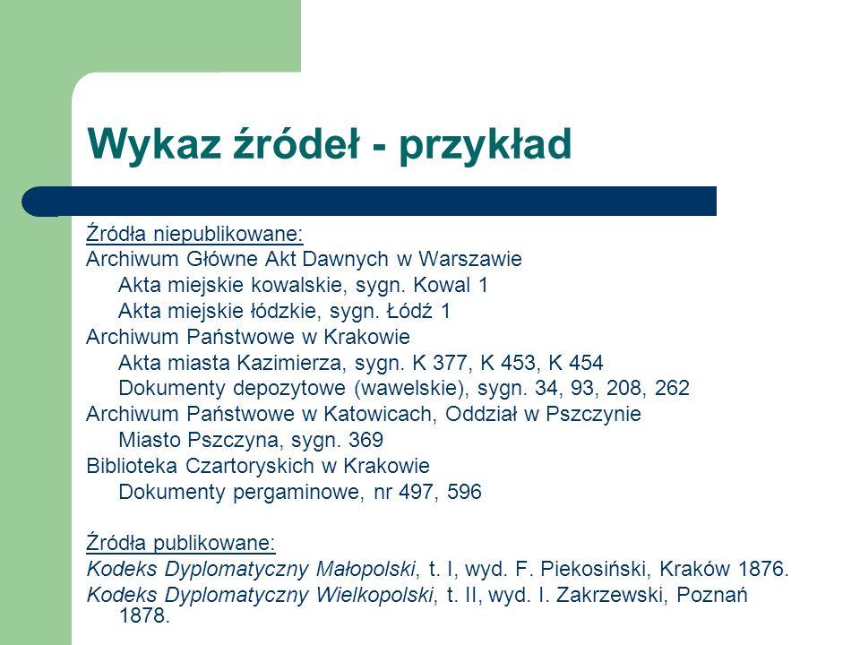 Wykaz źródeł - przykład Źródła niepublikowane: Archiwum Główne Akt Dawnych w Warszawie Akta miejskie kowalskie, sygn.
