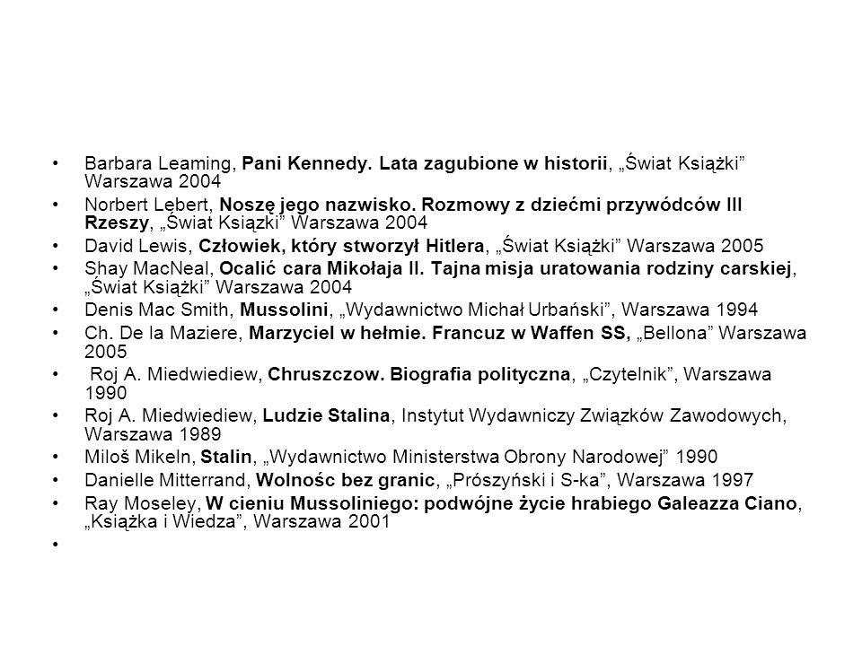 Barbara Leaming, Pani Kennedy. Lata zagubione w historii, Świat Książki Warszawa 2004 Norbert Lebert, Noszę jego nazwisko. Rozmowy z dziećmi przywódcó