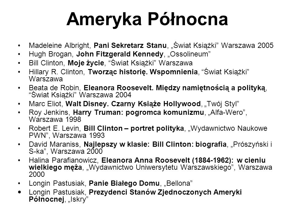 Ameryka Północna Madeleine Albright, Pani Sekretarz Stanu, Świat Książki Warszawa 2005 Hugh Brogan, John Fitzgerald Kennedy, Ossolineum Bill Clinton,