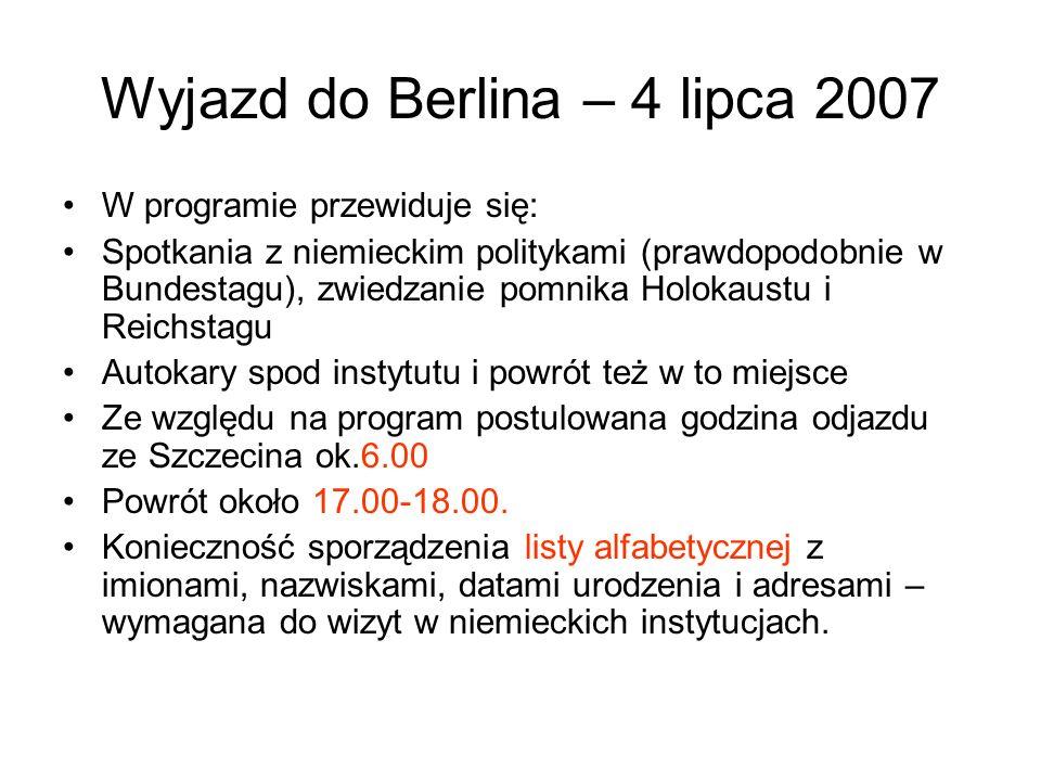 Wyjazd do Berlina – 4 lipca 2007 W programie przewiduje się: Spotkania z niemieckim politykami (prawdopodobnie w Bundestagu), zwiedzanie pomnika Holok