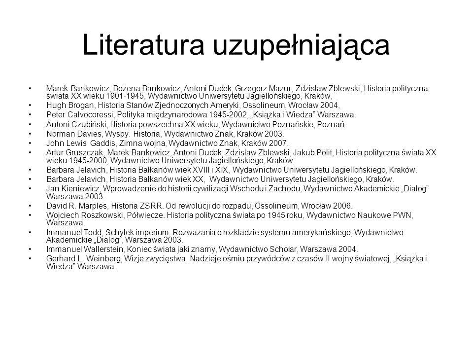 Literatura uzupełniająca Marek Bankowicz, Bożena Bankowicz, Antoni Dudek, Grzegorz Mazur, Zdzisław Zblewski, Historia polityczna świata XX wieku 1901-