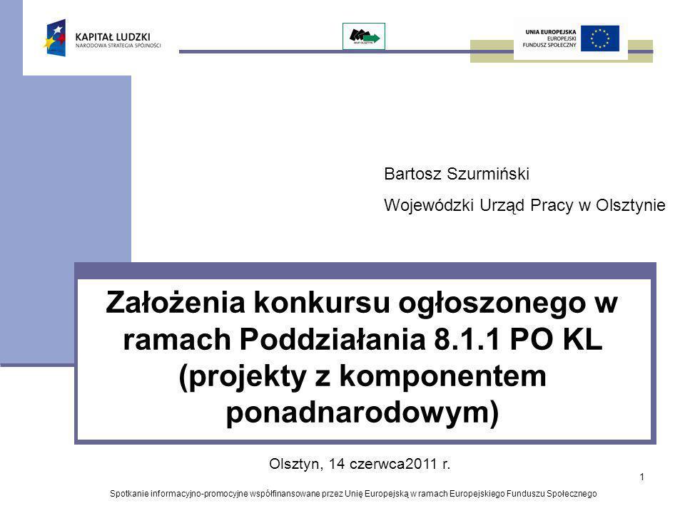 1 Założenia konkursu ogłoszonego w ramach Poddziałania 8.1.1 PO KL (projekty z komponentem ponadnarodowym) Spotkanie informacyjno-promocyjne współfinansowane przez Unię Europejską w ramach Europejskiego Funduszu Społecznego Olsztyn, 14 czerwca2011 r.