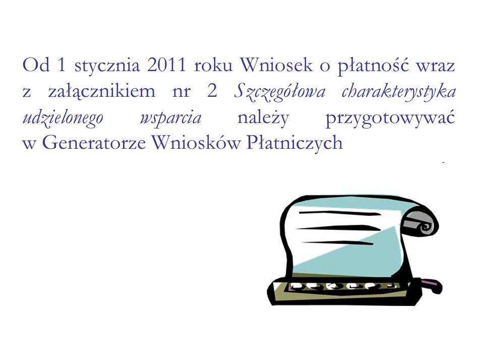 Od 1 stycznia 2011 roku Wniosek o płatność wraz z załącznikiem nr 2 Szczegółowa charakterystyka udzielonego wsparcia należy przygotowywać w Generatorze Wniosków Płatniczych