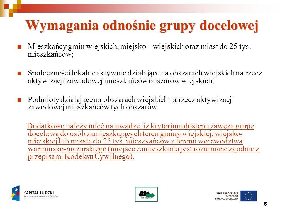 6 Kryteria dostępu Grupę docelową projektu stanowią osoby zamieszkujące teren gminy wiejskiej, wiejsko-miejskiej lub miasta do 25 tys.
