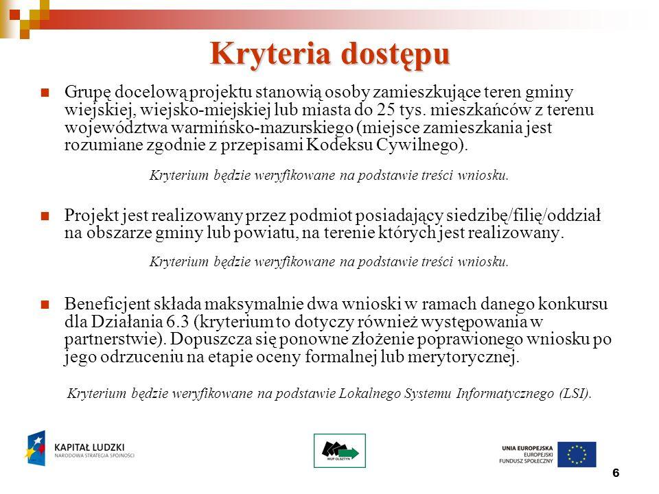 7 Kryteria Strategiczne Projektodawca lub jego partnerzy w projekcie posiadają doświadczenie we współpracy w ramach LGD lub partnerstw na rzecz rozwoju.
