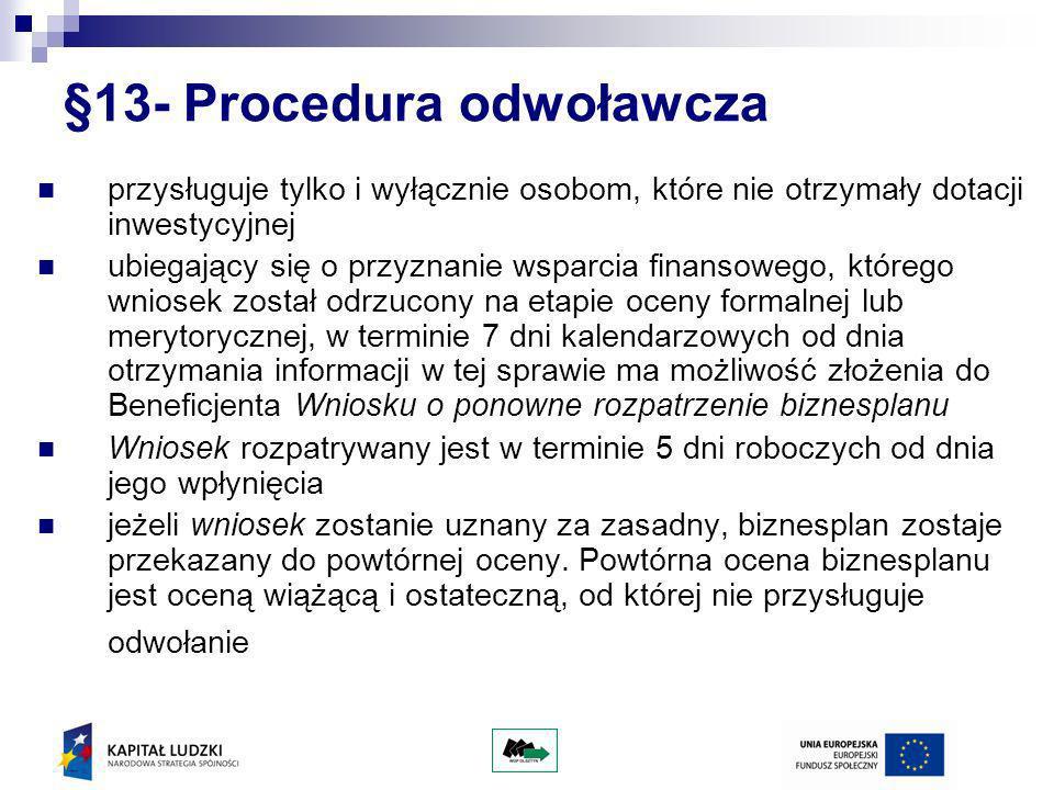 §13- Procedura odwoławcza przysługuje tylko i wyłącznie osobom, które nie otrzymały dotacji inwestycyjnej ubiegający się o przyznanie wsparcia finanso