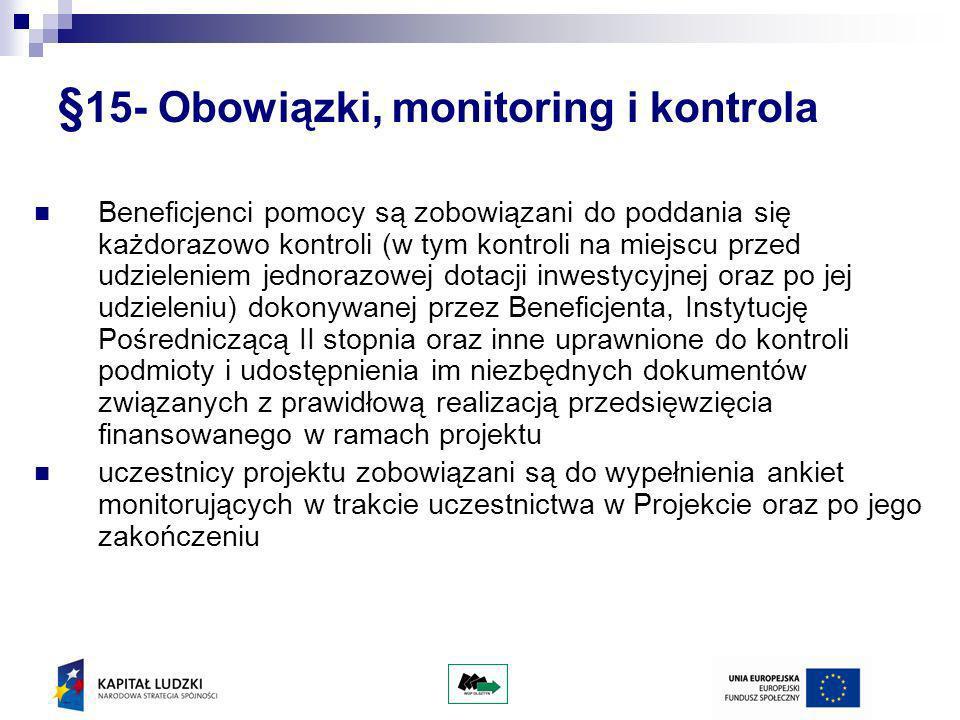 § 15- Obowiązki, monitoring i kontrola Beneficjenci pomocy są zobowiązani do poddania się każdorazowo kontroli (w tym kontroli na miejscu przed udziel