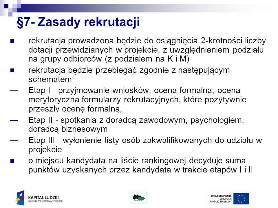§7- Zasady rekrutacji rekrutacja prowadzona będzie do osiągnięcia 2-krotności liczby dotacji przewidzianych w projekcie, z uwzględnieniem podziału na