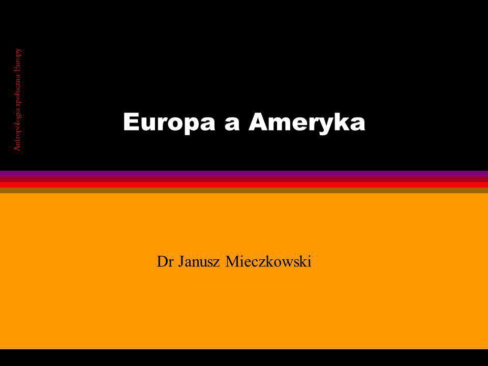 Europa a Ameryka Antropologia społeczna Europy Dr Janusz Mieczkowski
