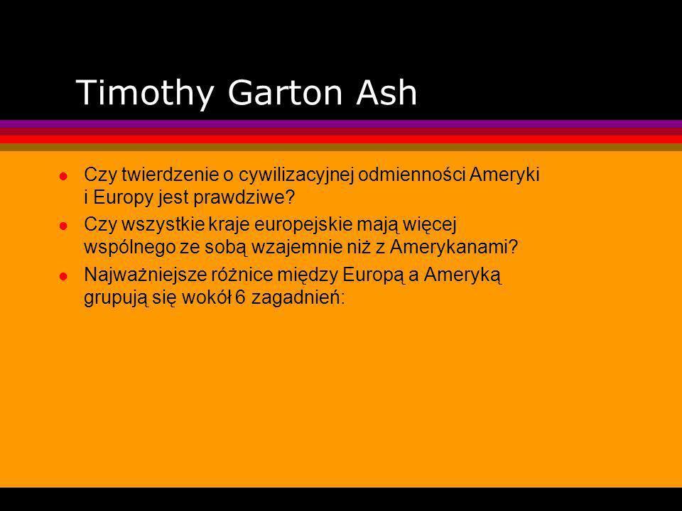 Timothy Garton Ash l Czy twierdzenie o cywilizacyjnej odmienności Ameryki i Europy jest prawdziwe.
