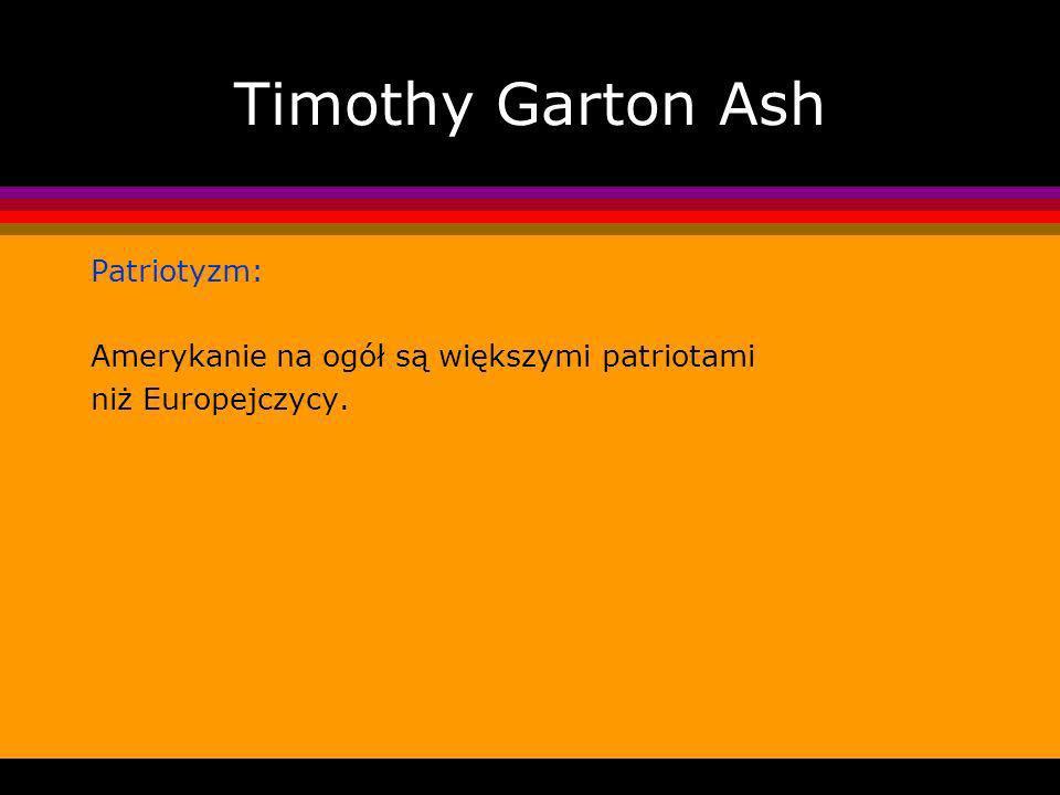 Timothy Garton Ash Patriotyzm: Amerykanie na ogół są większymi patriotami niż Europejczycy.