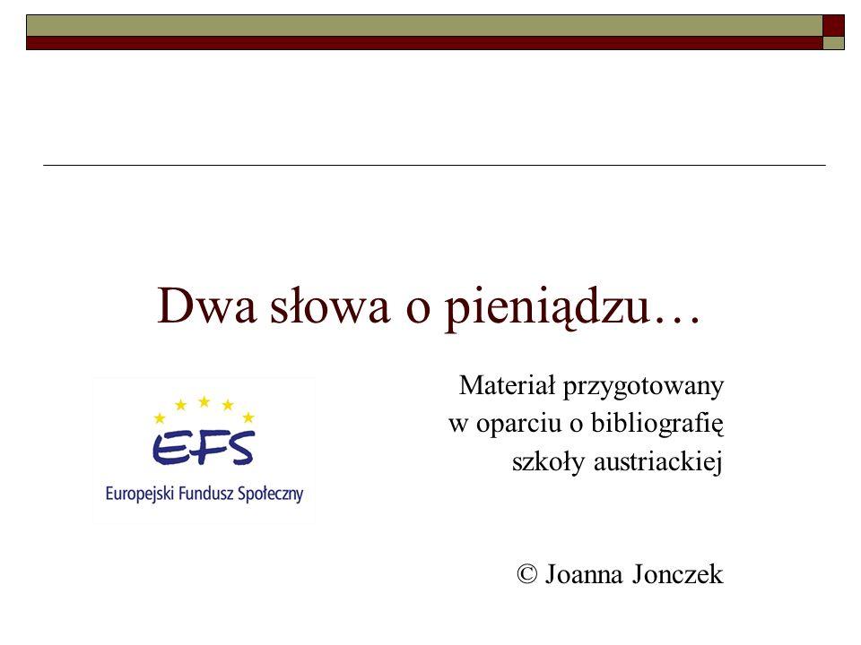 Dwa słowa o pieniądzu… Materiał przygotowany w oparciu o bibliografię szkoły austriackiej © Joanna Jonczek