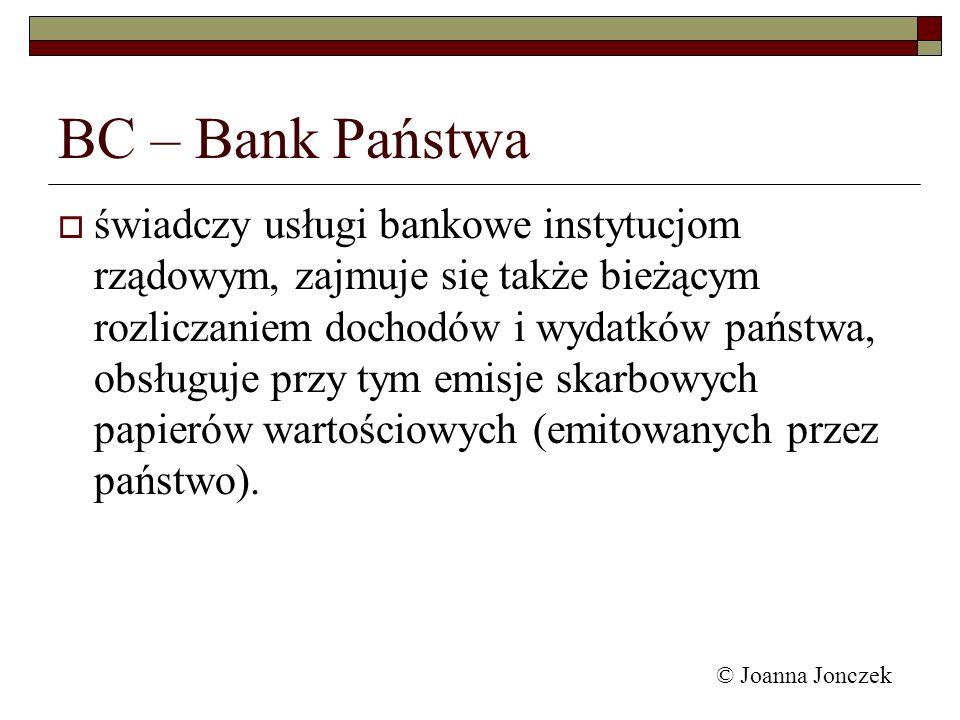 BC – Bank Państwa świadczy usługi bankowe instytucjom rządowym, zajmuje się także bieżącym rozliczaniem dochodów i wydatków państwa, obsługuje przy ty