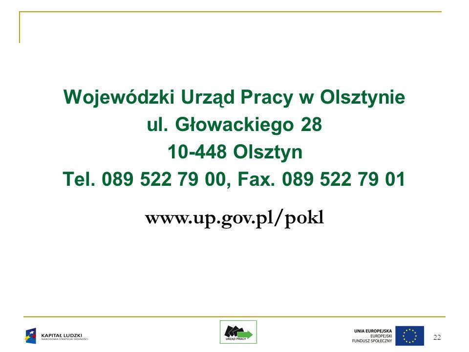 22 Wojewódzki Urząd Pracy w Olsztynie ul. Głowackiego 28 10-448 Olsztyn Tel.
