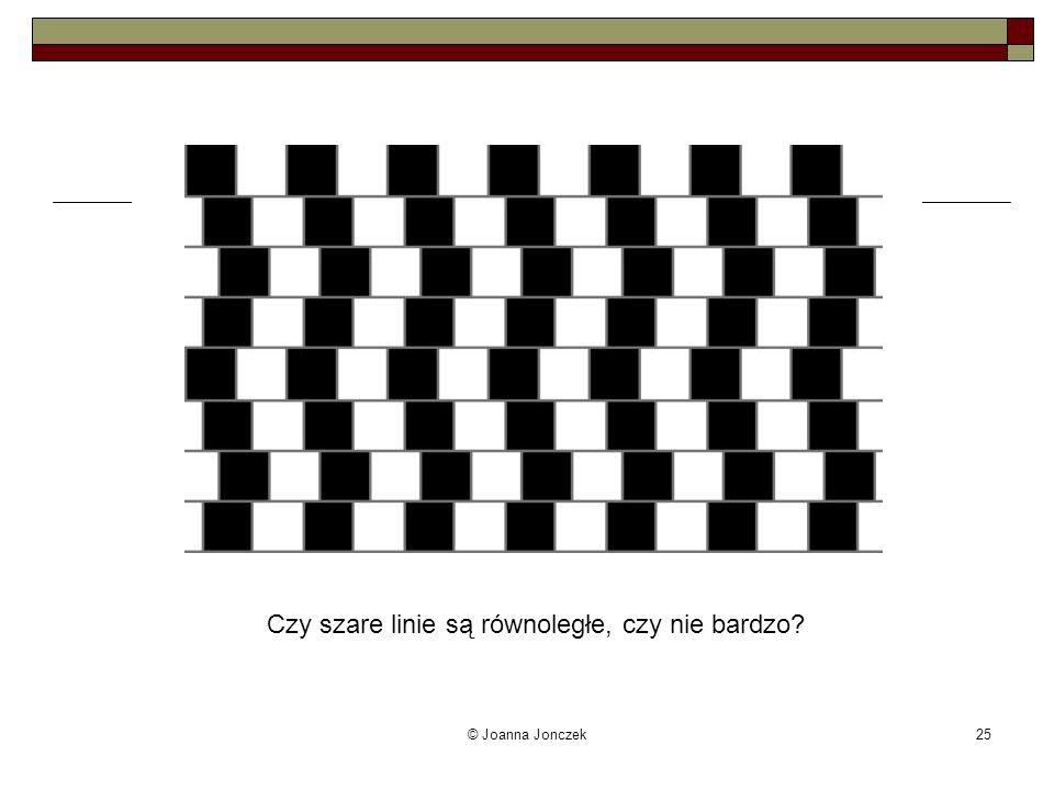 © Joanna Jonczek25 Czy szare linie są równoległe, czy nie bardzo?