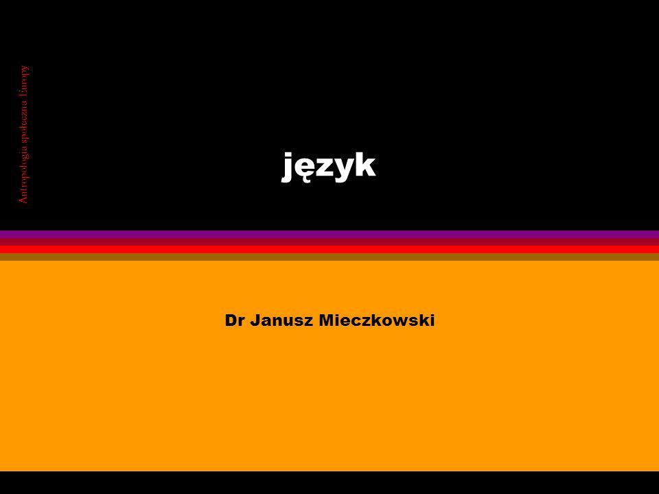 język Antropologia społeczna Europy Dr Janusz Mieczkowski