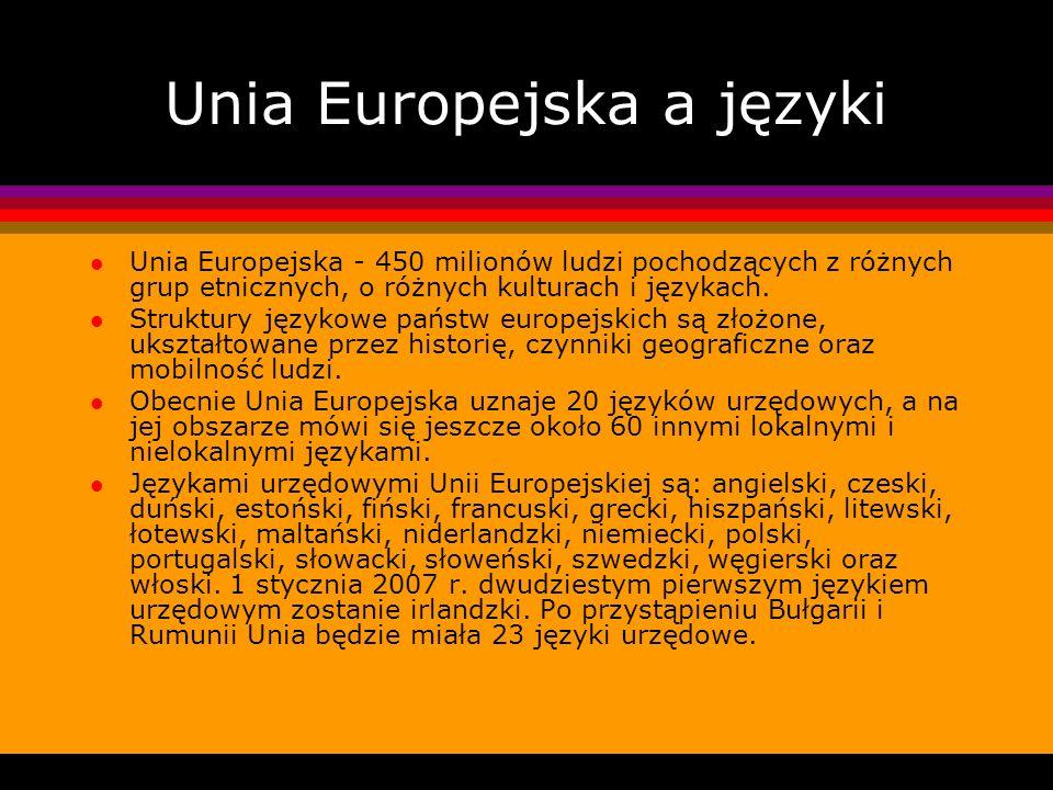 Unia Europejska a języki l Unia Europejska - 450 milionów ludzi pochodzących z różnych grup etnicznych, o różnych kulturach i językach. l Struktury ję