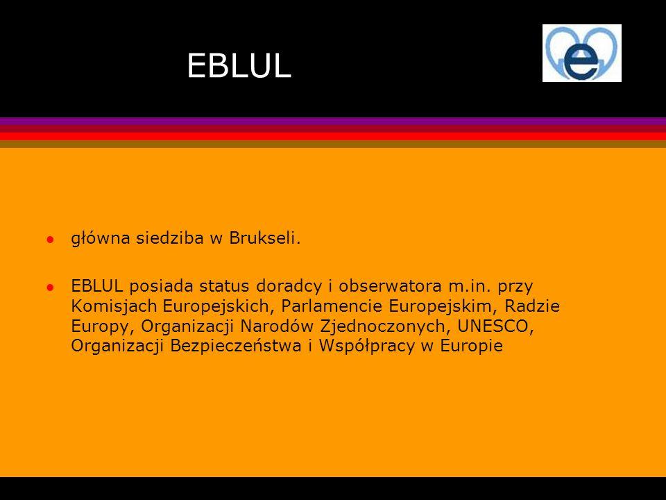 EBLUL l główna siedziba w Brukseli. l EBLUL posiada status doradcy i obserwatora m.in. przy Komisjach Europejskich, Parlamencie Europejskim, Radzie Eu