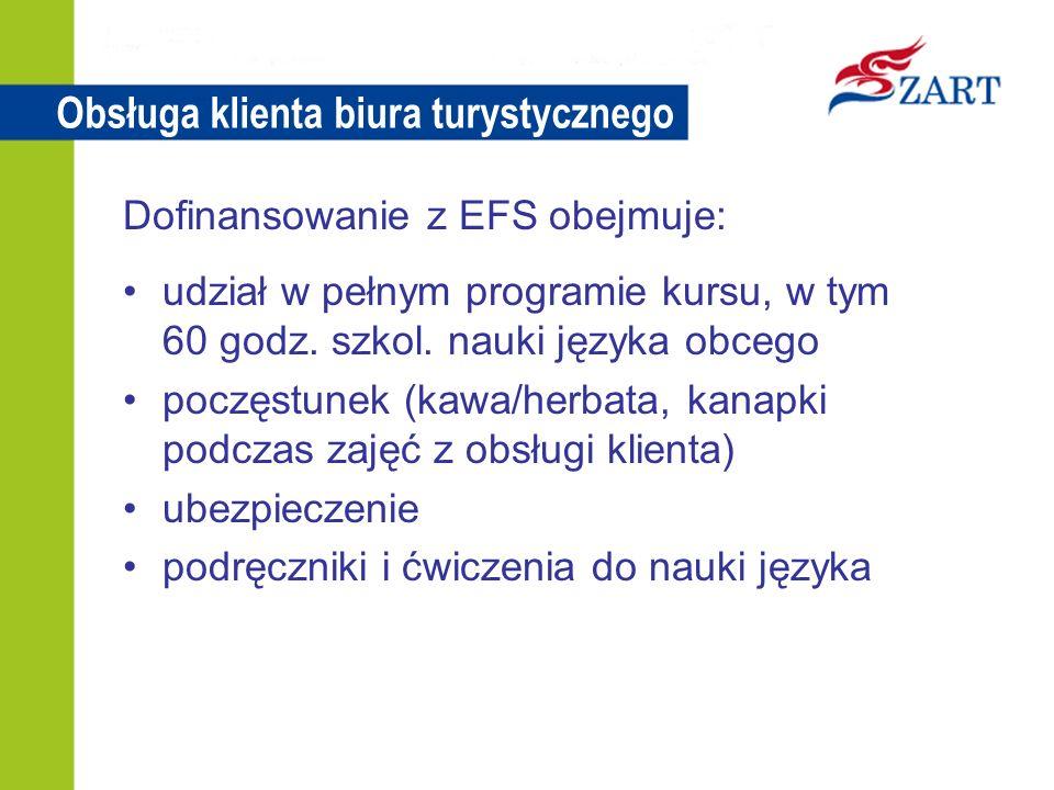 Obsługa klienta biura turystycznego Dofinansowanie z EFS obejmuje: udział w pełnym programie kursu, w tym 60 godz.