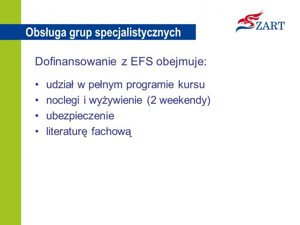 Obsługa grup specjalistycznych Dofinansowanie z EFS obejmuje: udział w pełnym programie kursu noclegi i wyżywienie (2 weekendy) ubezpieczenie literaturę fachową
