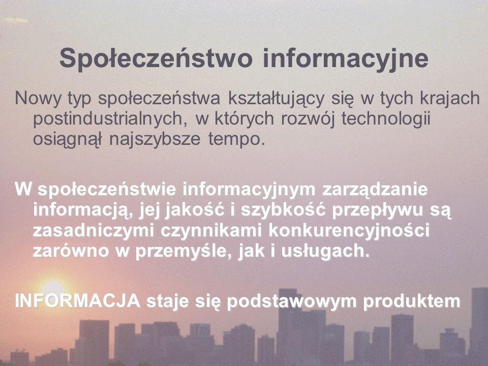 Społeczeństwo informacyjne Nowy typ społeczeństwa kształtujący się w tych krajach postindustrialnych, w których rozwój technologii osiągnął najszybsze tempo.