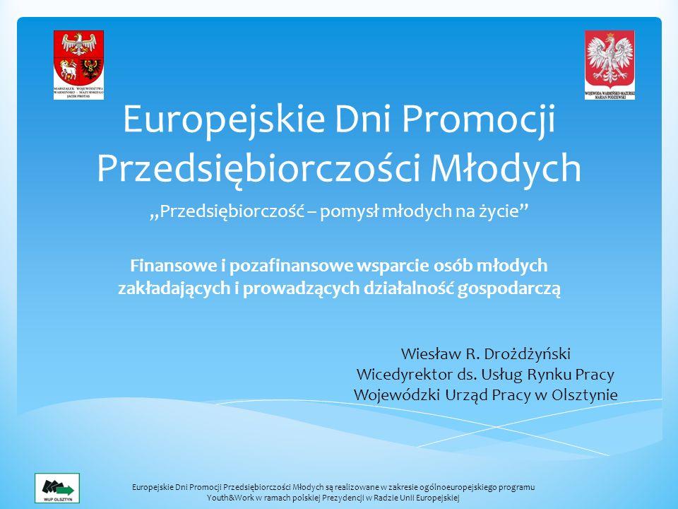 Europejskie Dni Promocji Przedsiębiorczości Młodych Przedsiębiorczość – pomysł młodych na życie Finansowe i pozafinansowe wsparcie osób młodych zakład
