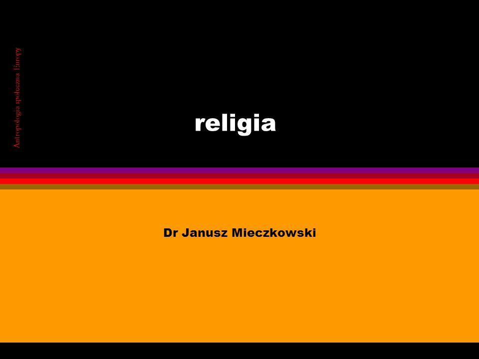 religia Dr Janusz Mieczkowski Antropologia społeczna Europy