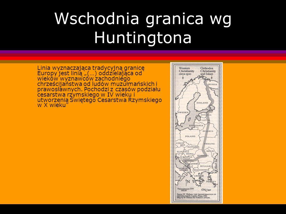 Wschodnia granica wg Huntingtona Linia wyznaczająca tradycyjną granicę Europy jest linią (…) oddzielająca od wieków wyznawców zachodniego chrześcijańs