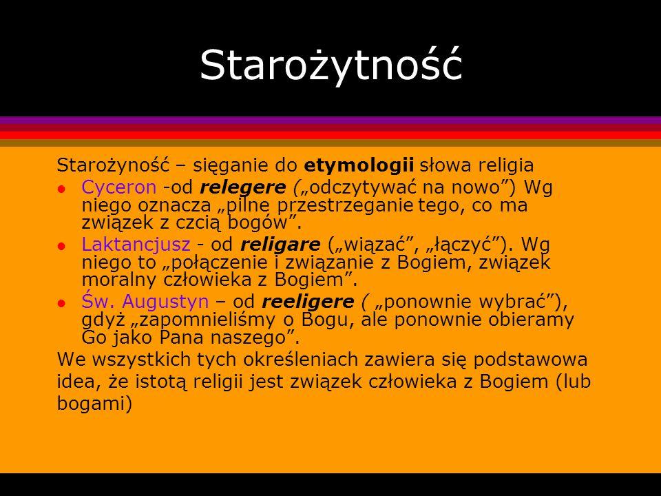 Starożytność Starożyność – sięganie do etymologii słowa religia l Cyceron -od relegere (odczytywać na nowo) Wg niego oznacza pilne przestrzeganie tego