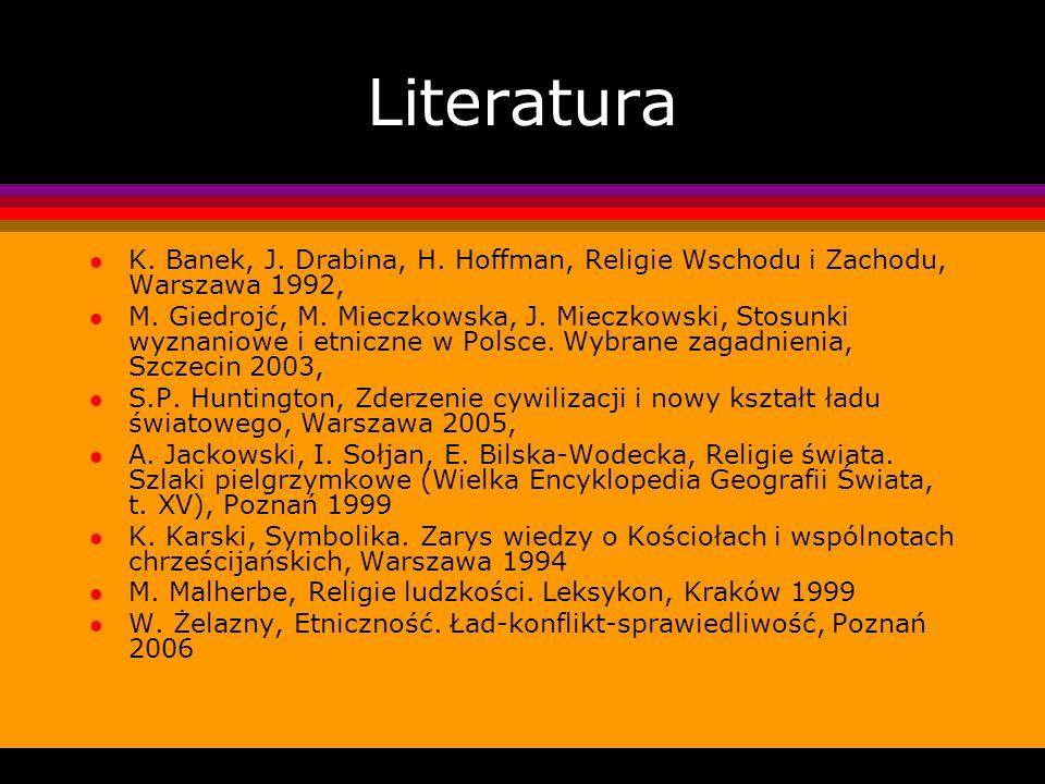 Literatura l K. Banek, J. Drabina, H. Hoffman, Religie Wschodu i Zachodu, Warszawa 1992, l M. Giedrojć, M. Mieczkowska, J. Mieczkowski, Stosunki wyzna
