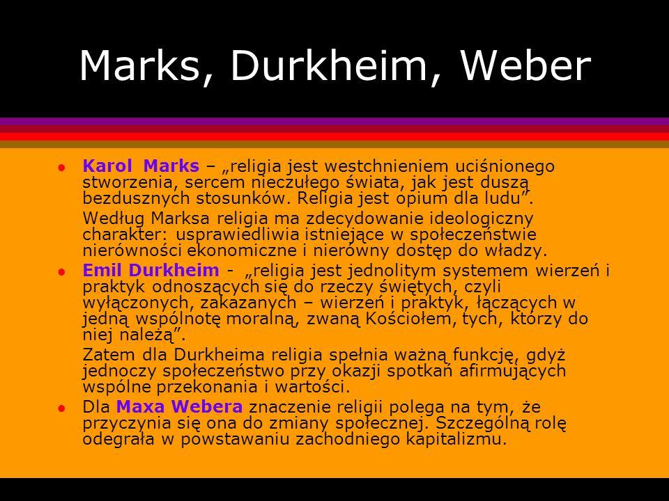 Marks, Durkheim, Weber l Karol Marks – religia jest westchnieniem uciśnionego stworzenia, sercem nieczułego świata, jak jest duszą bezdusznych stosunk