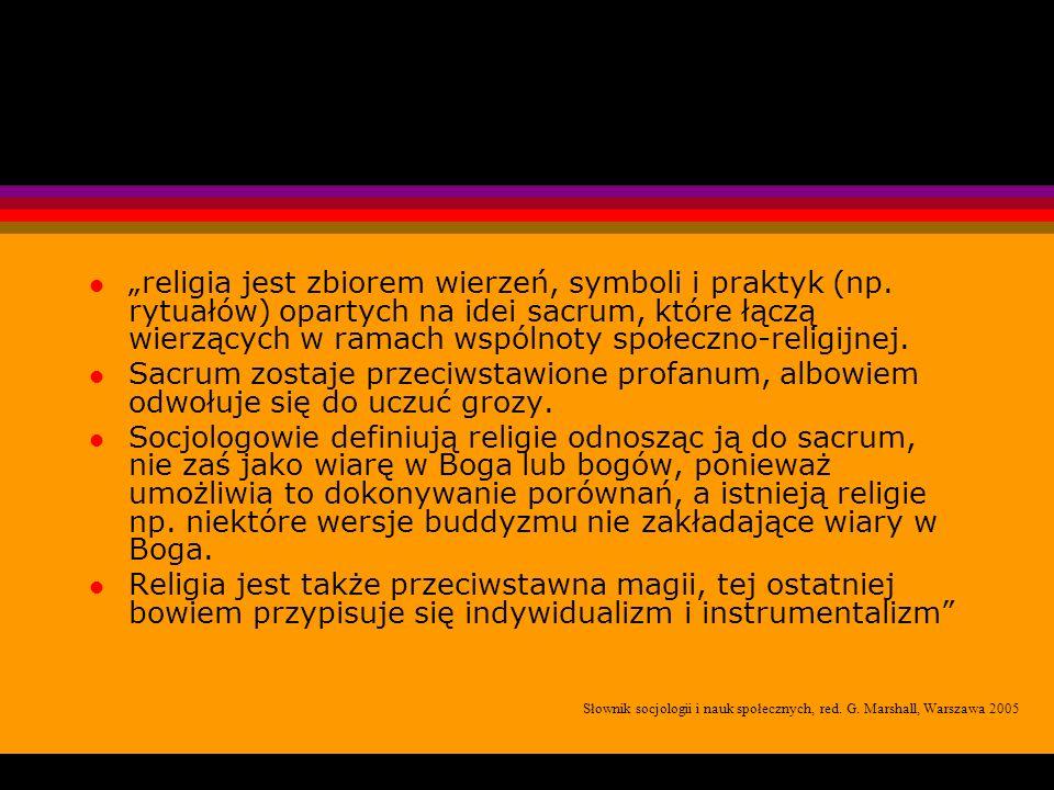 l religia jest zbiorem wierzeń, symboli i praktyk (np. rytuałów) opartych na idei sacrum, które łączą wierzących w ramach wspólnoty społeczno-religijn