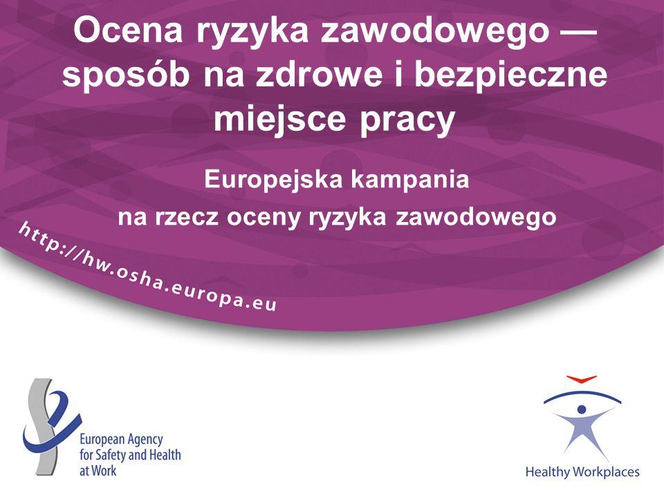 Ocena ryzyka zawodowego sposób na zdrowe i bezpieczne miejsce pracy Europejska kampania na rzecz oceny ryzyka zawodowego