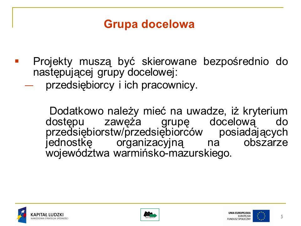 5 Grupa docelowa Projekty muszą być skierowane bezpośrednio do następującej grupy docelowej: przedsiębiorcy i ich pracownicy.