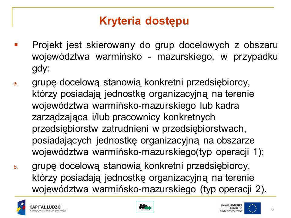 6 Kryteria dostępu Projekt jest skierowany do grup docelowych z obszaru województwa warmińsko - mazurskiego, w przypadku gdy: a.