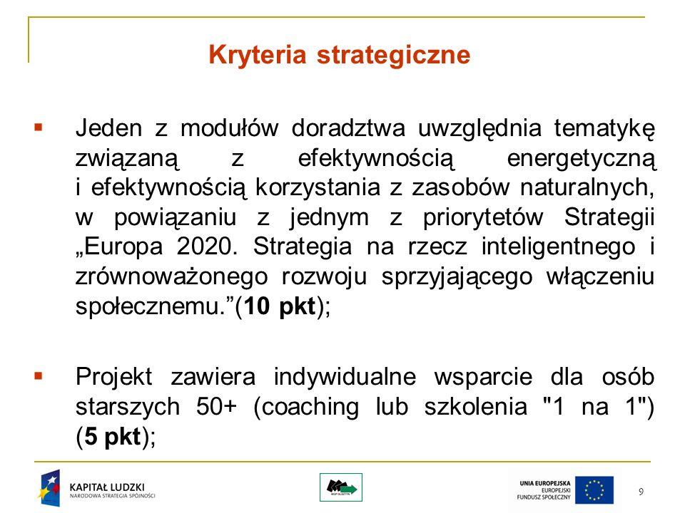 9 Kryteria strategiczne Jeden z modułów doradztwa uwzględnia tematykę związaną z efektywnością energetyczną i efektywnością korzystania z zasobów naturalnych, w powiązaniu z jednym z priorytetów Strategii Europa 2020.