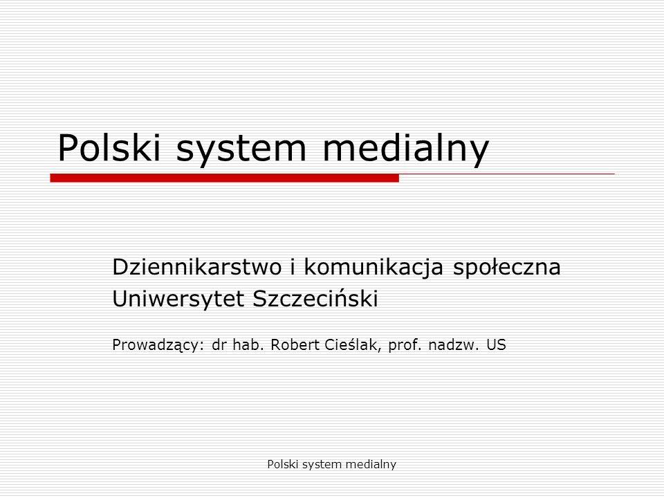 Polski system medialny Kierunek: dziennikarstwo i komunikacja społeczna Rok kształcenia: 1 Semestr: 2 Wymiar: 30 godzin wykładów i 15 godzin konwersatoriów ECTS: 4 Forma zaliczenia: egzamin