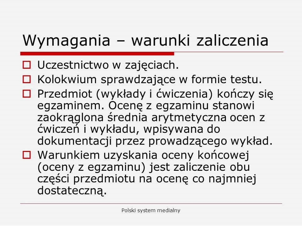 Polski system medialny Wymagania – warunki zaliczenia Uczestnictwo w zajęciach. Kolokwium sprawdzające w formie testu. Przedmiot (wykłady i ćwiczenia)