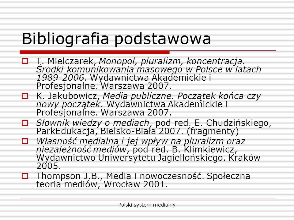 Polski system medialny Bibliografia podstawowa T. Mielczarek, Monopol, pluralizm, koncentracja. Środki komunikowania masowego w Polsce w latach 1989-2